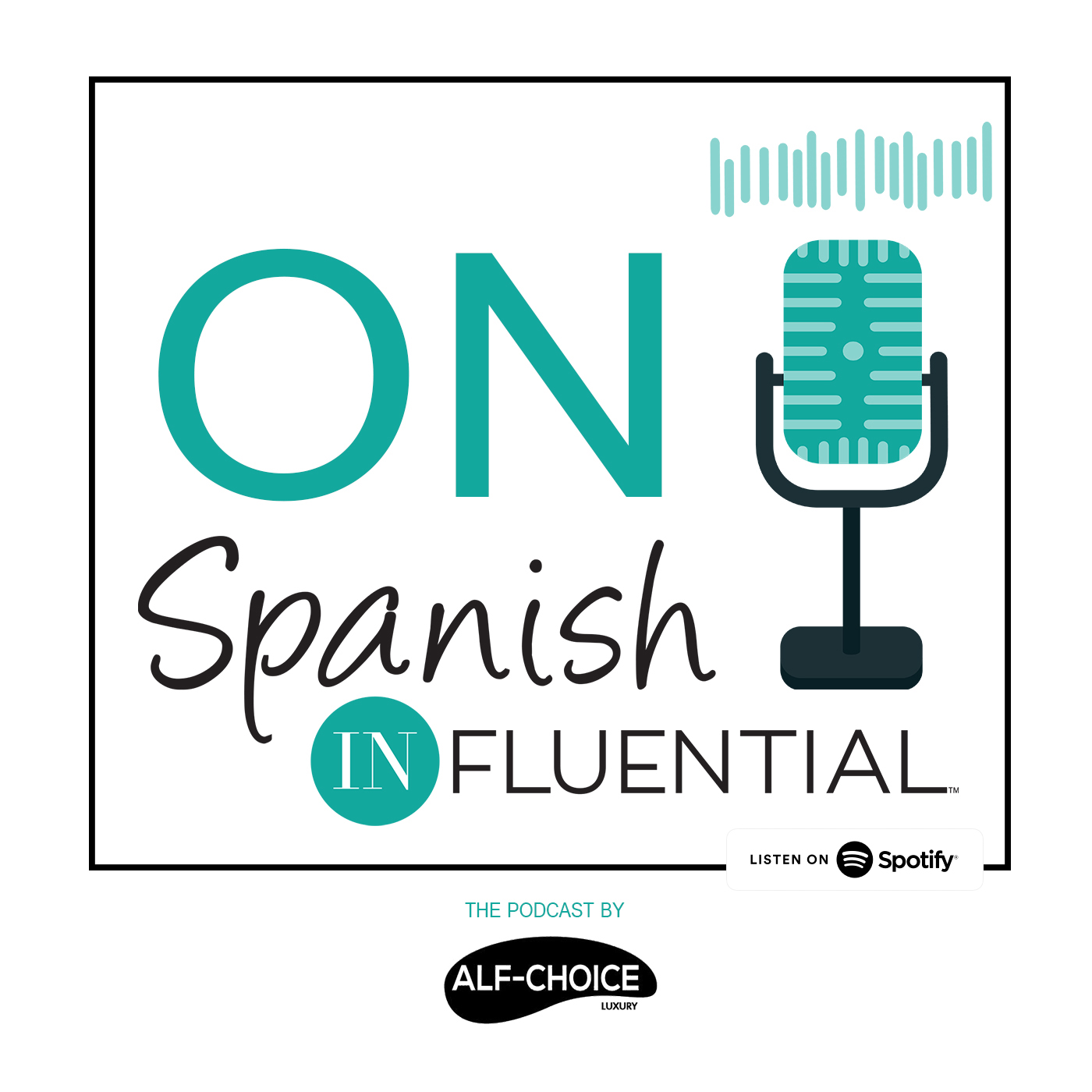 ON SPANISH INFLUENTIAL THE PODCAST BY ALF-CHOICE